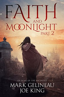 Faith and Moonlight: Part 2 - Mark Gelineau,Joe King
