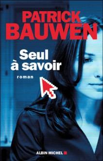 Seul à savoir - Patrick Bauwen