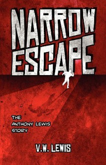 Narrow Escape: The Anthony Lewis Story - V.W. Lewis