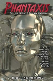 Phantaxis November 2016: Science Fiction & Fantasy Magazine (Volume 1) - Phantaxis, Claire Davon, K. I. Borrowman, Chance Barton, Gerri Leen, Chris Barnham, Richard M. Ankers, Julie Dollar, A.T. Sayre, AJ Larson, Daniel Soule, Karen Heslop, Trey McIntosh