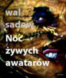 Noc żywych awatarów - Wal Sadow