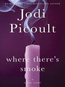 Where There's Smoke (Short Story) and Larger Than Life (Novella) - Jodi Picoult,Kathe Mazur