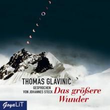 Das größere Wunder - Thomas Glavinic, Johannes Steck, JUMBO Neue Medien & Verlag GmbH