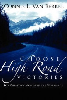 Choose High Road Victories - Connie, L. Van Berkel