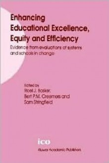 Enhancing Educational Excellence, Equity and Efficiency: Evidence from Evaluations of Systems and Schools in Change - R. J. Bosker, R. J. Bosker