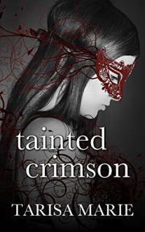 Tainted Crimson (The Tainted Series Book 1) - Tarisa Marie