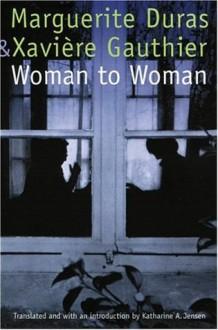 Woman to Woman (European Women Writers) - Marguerite Duras, Xavière Gauthier, Katharine A. Jensen, Marion Faber