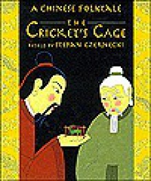 The Cricket's Cage: A Chinese Folk Tale - Stefan Czernecki