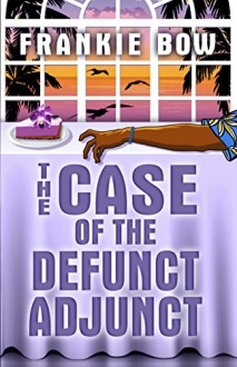 The Case of the Defunct Adjunct: A Molly Barda Mystery (The Molly Barda Mysteries Book 0) - Frankie Bow