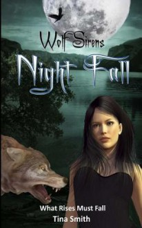 Night Fall: What Rises must Fall - Tina Smith