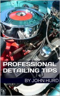 Professional Detailing Tips (Volume 1) - John Hurd
