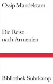 Die Reise nach Armenien - Ralph Dutli,Osip Mandelstam