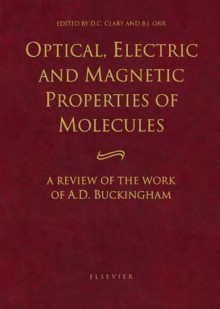 Optical, Electric and Magnetic Properties of Molecules: A Review of the Work of A.D. Buckingham - D.C. Clary, B.J. Orr
