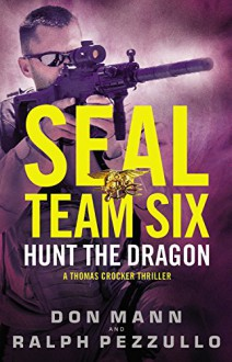 SEAL Team Six: Hunt the Dragon - Don Mann,Ralph Pezzullo