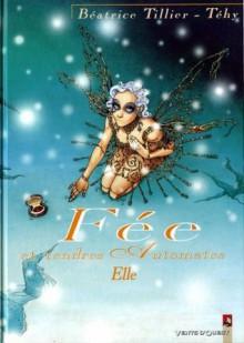 Fée Et Tendres Automates, Tome 2: Elle - Téhy, Béatrice Tillier