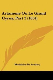 Artamene Ou Le Grand Cyrus, Part 3 (1654) - Madeleine de Scudéry