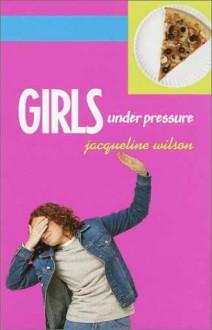 Girls Under Pressure (Girls Trilogy, Bk. 2) - Jacqueline Wilson