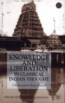 Knowledge and Liberation in Classical Indian Thought - Chakravarthi Ram-Prasad
