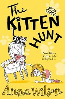 The Kitten Hunt (Kitten Chaos Book 1) - Anna Wilson