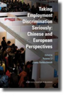 Taking Employment Discrimination Seriously: Chinese And European Perspectives - Yuwen Li, Jenny Goldschmidt
