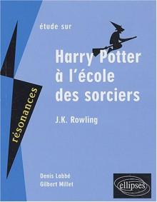 Etude sur Harry Potter à l'école des sorciers, J.K. Rowling - Denis Labbé, Gilbert Millet