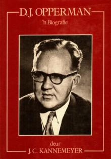 D. J. Opperman: 'n Biografie - J.C. Kannemeyer
