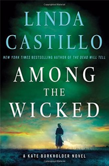 Among the Wicked: A Kate Burkholder Novel - Linda Castillo