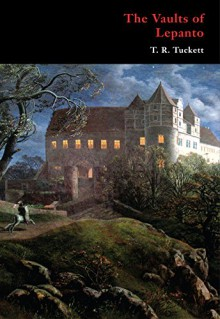 The Vaults of Lepanto (Gothic Classics) - T. R. Tuckett