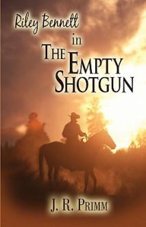 Riley Bennett in the Empty Shotgun - J.R. Primm