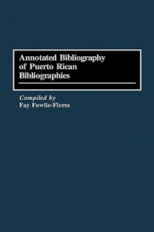 Annotated Bibliography of Puerto Rican Bibliographies - Fay Fowlie-Flores