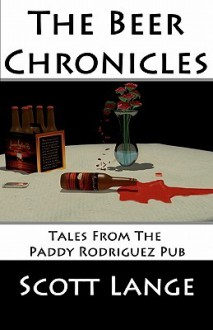 The Beer Chronicles: Tales from the Paddy Rodriguez Pub - Scott Lange