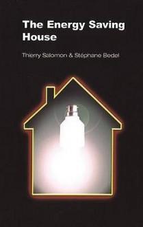 The Energy Saving House - Thierry Salomon, Stephane Bedel