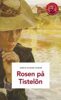 Rosen på Tistelön - Emilie Flygare-Carlén