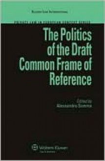 The Politics of the Draft Common Frame of Reference - Alessandro Somma