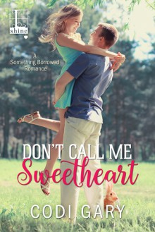 Don't Call Me Sweetheart (Something Borrowed) - Codi Gary