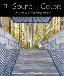 The Sound of Colors: A Journey of the Imagination - Jimmy Liao