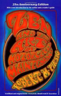 Zen and the Art of Motorcycle Maintenance - Robert M. Pirsig