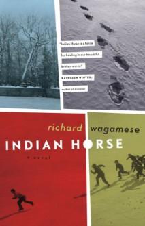 Indian Horse - Richard Wagamese