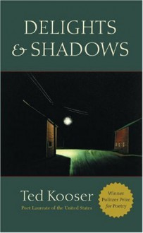 Delights & Shadows - Ted Kooser