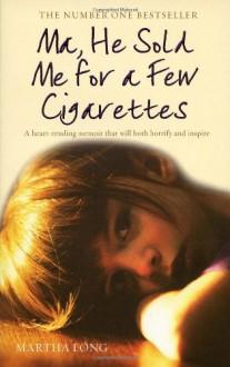 Ma, He Sold Me for a Few Cigarettes - Martha Long