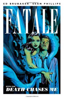 Fatale, Vol. 1: Death Chases Me - Ed Brubaker, Sean Phillips
