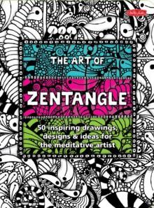 The Art of Zentangle: 50 inspiring drawings, designs & ideas for the meditative artist - 'Lara Williams', 'Margaret Bremner', 'Norma J. Burnell', 'Penny Raile'
