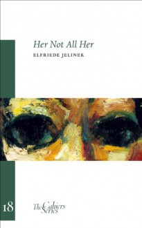 Her Not All Her: On/With Robert Walser - Elfriede Jelinek,Damion Searls