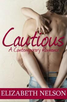 Cautious (Rescue Me, A Contemporary Romance) - Elizabeth Nelson