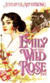Emily of the Wild Rose Inn - Jennifer Armstrong