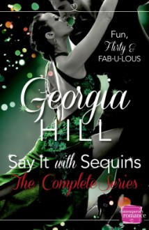 Say It with Sequins The Complete Series - Georgia Hill