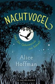 Nachtvogel oder Die Geheimnisse von Sidwell - Alice Hoffman,Sibylle Schmidt
