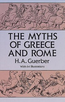 The Myths of Greece and Rome - Helene Guerber