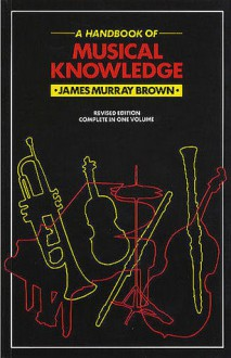 A Handbook of Musical Knowledge - James Murray Brown