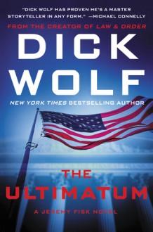 The Ultimatum: A Jeremy Fisk Novel - Dick Wolf